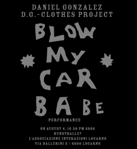 Blow my car, Babe, invitation card, Kunsthalle Locarno, Switzerland, 2006